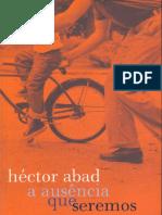 Abad, Hector. a Ausencia Que Seremos
