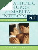 Robert Obach - The Catholic Church on Marital Intercourse_ From St. Paul to Pope John Paul II (2008, Lexington Books).pdf