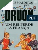 Maurice Druon - Os Reis Malditos #07 - 2011 - Um Rei Perde a França