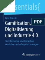 (essentials) Lutz Anderie (auth.) -  Gamification, Digitalisierung und Industrie 4.0_ Transformation und Disruption verstehen und erfolgreich managen-Gabler Verlag (2018).pdf