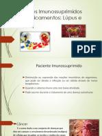ODONTOLOGIA - PACIENTES IMUNOSSUPRIMIDOS POR MEDICAMENTOS LÚPUS E CANCER