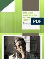 ETES-VOUS AMIS DE JESUS OU AMIS DE JESUS