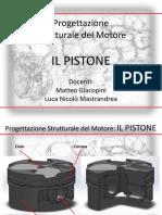 Progettazione Strutturale Del Motore IL PISTONE. Docenti_ Matteo Giacopini Luca Nicolò Mastrandrea
