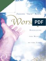 Joseph _Skip_ Ryan-Worship_ Beholding the Beauty of the Lord-Crossway Books (2005).pdf