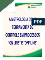 A Metrologia como Ferramenta de Controle em Processos _On line_ e _Off line_ (Élcio Cruz - PETROBRAS).pdf