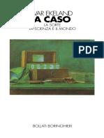 (Saggi scientifici) Ekeland, Ivar - A caso. La sorte, la scienza e il mondo-Bollati Boringhieri (1992).pdf