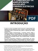 ANÁLISE E CONSTRUÇÃO DE UM AMPLIFICADOR VALVULADO.pptx