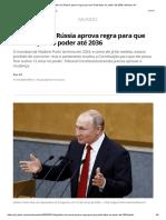 Legislativo da Rússia aprova regra para que Putin fique no poder até 2036 _ Mundo _ G1