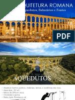 ARQUITETURA ROMANA - Aquedutos, Balneários e Fontes