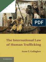 Anne T. Gallagher - The International Law of Human Trafficking (2010, Cambridge University Press).pdf