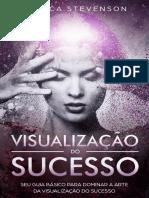 Visualização Do Sucesso - Seu Guia Básico Para Dominar a Arte Da Visualização Do Sucesso - Monica Stevenson
