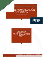 LA DESHUMANIZACIÓN DEL VARÓN.pptx