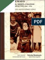 Gómez, Augusto - Putumayo. Indios, Misión, Colonos y Conflictos (1845 - 1970) [Ed. Universidad Del Cauca 2005]