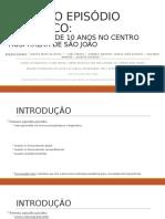 Apresentação - PRIMEIRO EPISÓDIO PSICÓTICO - EXPERIÊNCIA DE 10 ANOS NO CENTRO HOSPITALAR DE SÃO JOÃO.pptx