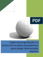 Lógica de programação é a técnica de encadear pensamentos para atingir determinado objetivo