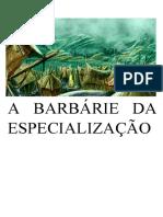 A BARBARIE DA ESPECIALIZACAO