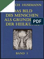 Friedrich Husemann - Das Bild des Menschen als Grundlage der Heilkunst - BAND-1