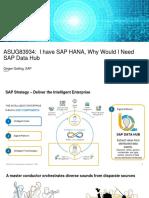 ASUG83934 - I Have SAP HANA When Would I Need SAP Data Hub.pdf
