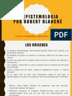 LA EPISTEMOLOGIA POR ROBERT BLANCHÉ.pptx