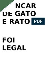 BRINCAR  DE GATO  E RATO  FOI  LEGAL POR  QUE.doc