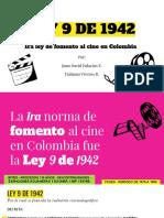 LEY 9 DE 1942 - 1RA NORMA DE FOMENTO AL CINE EN COLOMBIA