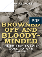Browned Off and Bloody-Minded The British Soldier Goes to War 1939-1945 by Alan Allport.pdf