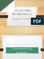 ENCUENTRO SINCRÓNICO 5 -presentación de resultados.