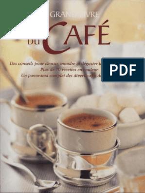 Des Conseils Pour Choisir Moudre Dt Deguster Le Meilleur Cafe Plus De 70 Recettes Et O U Leu R Un Panorama Complet Des Divermcajcs Du Monde Cafe Boissons