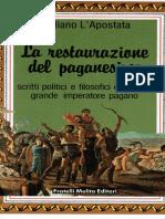 Giuliano l'Apostata - La Restaurazione Del Paganesimo - Scritti Politici e Filosofici Dell'Ultimo Grande Imperatore Pagano