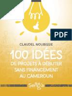 100 idées de projets à débuter sans financement au Cameroun - Ebook.pdf