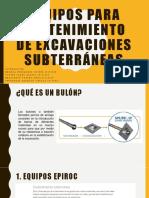 EQUIPOS DE SOSTENIMIEENTO PARA PERFORACIÓN SUBTERRÁNEA Y EQUIPOS DE PERFORACIÓN DIAMANTINA