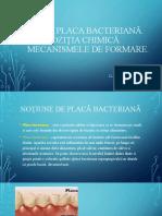 Placa bacteriană. Compoziţia chimică. Mecanismele de formare.