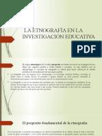 LA ETNOGRAFÍA EN LA INVESTIGACIÓN EDUCATIVA Presentación