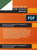 EVOLUȚIA IDEI DE EDUCAȚIE- Francois Rabelais.pptx