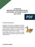 UNIDAD 8 DEFINICIÓN DE OBJ, ACCIONES, JUST Y ALCANCE