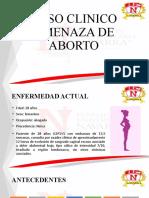 CASO CLINICO AMENZA DE ABORTO