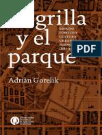 La grilla y el parque  espacio público y cultura urbana en Buenos Aires 1887-1936. Adrián Gorelik