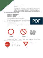 ANEXO II. A forma padrão do sinal de regulamentação é a circular, nas seguintes cores_