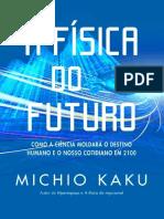 A Física do Futuro_ Como a Ciência Moldará o Destino Humano e o Nosso Cotidiano - Michio Kaku.pdf