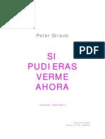 Straub, Peter - Si Pudieras Verme Ahora