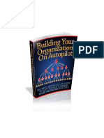 """Building Your Organization On Autopilot - """"Secrets Revealed On How To Get People To Build Your Network For You!"""""""