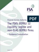 UK FSA Guidance Consultation - The FSA's BIPRU 12 liquidity regime and non-ILAS BIPRU firms
