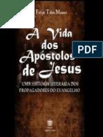 A vida dos Apóstolos de Jesus_ Uma História Literária dos Propagadores do Evangelho