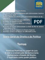 Apresentação Teoria do Direito e da Política.  - Politicas Públicas, o papel do juiz na construção da democracia; Democracia e Estado de Direito; O Judiciário como poder político.pdf