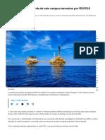 Petrobras conclui venda de sete campos terrestres por R$ 676,8 milhões _ Empresas _ Valor Investe