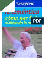 Felizmentica - Como Ser Feliz Utilizando La Mente - Juan Arapovic