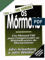 John Ankerberg, John Weldor - OS FATOS SOBRE  Os Mormons