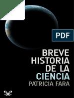 Fara, Patricia - Breve historia de la ciencia. Unos cuatrocientos años de historia