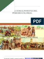 LA INFLUENCIA POSITIVA DEL PERIODO COLONIAL.pptx