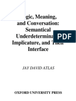 Jay David Atlas - Logic, Meaning, and Conversation Semantical Underdeterminacy, Implicature, and their Interface